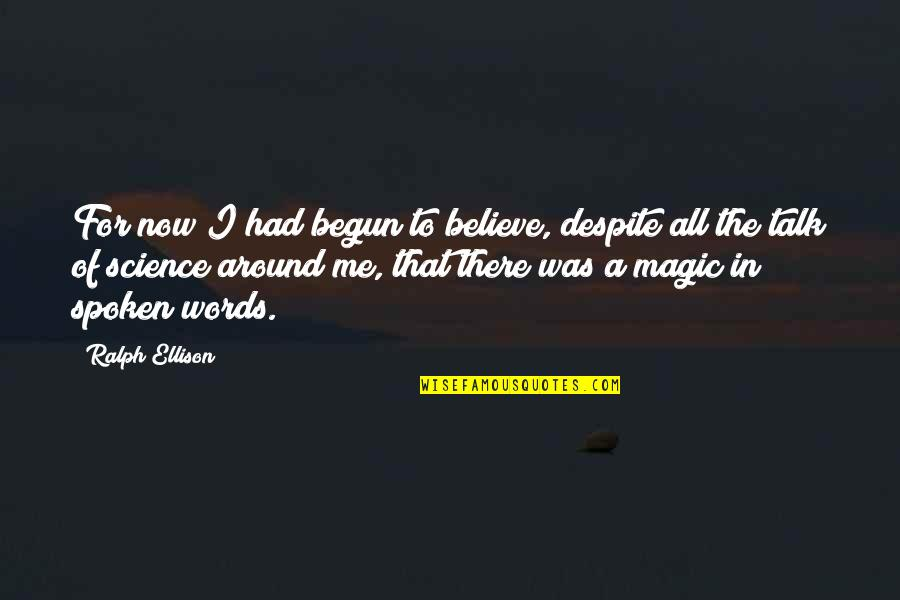 Words Not Spoken Quotes By Ralph Ellison: For now I had begun to believe, despite