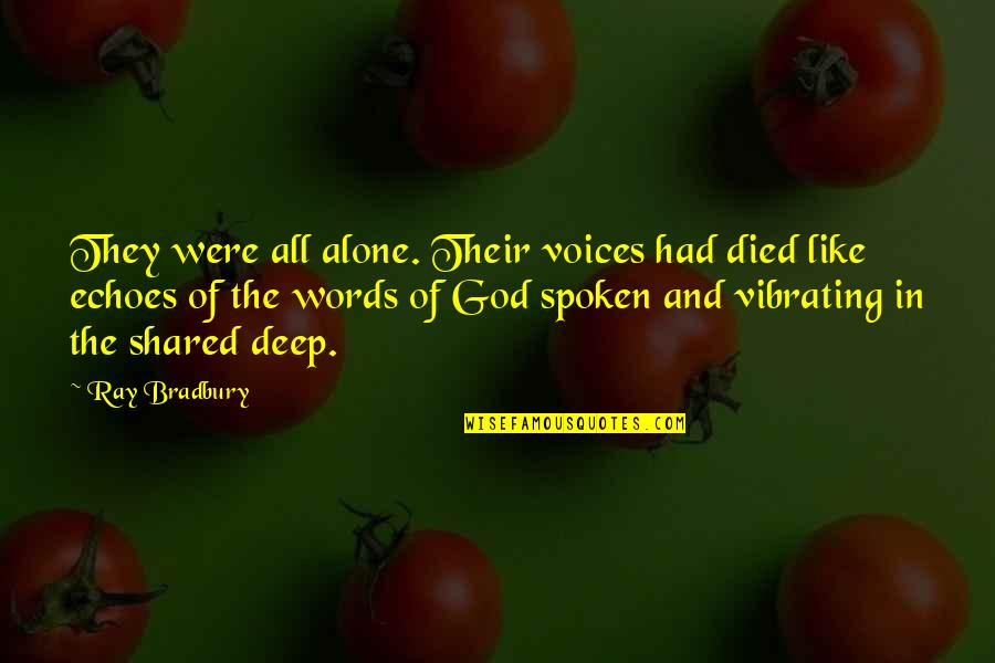 Words Not Spoken Quotes By Ray Bradbury: They were all alone. Their voices had died