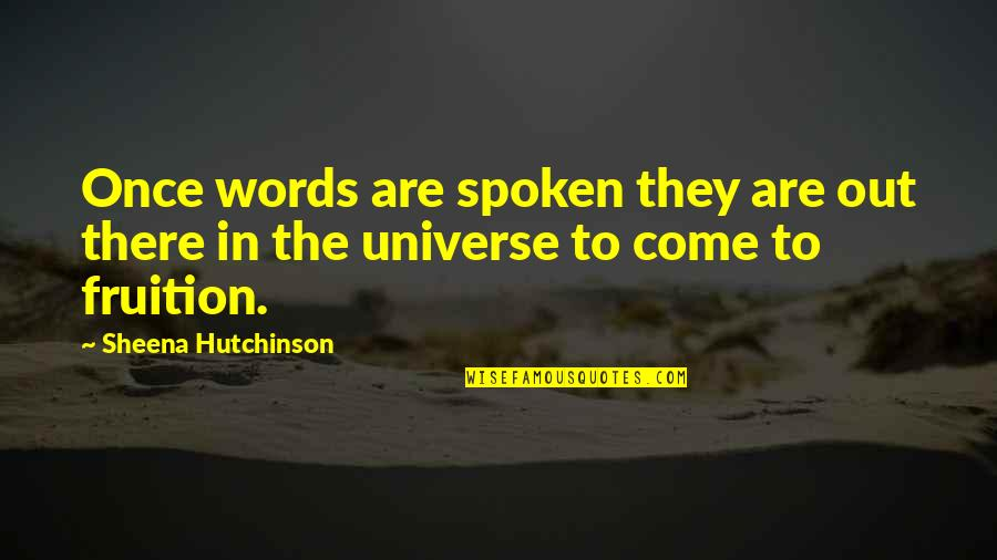 Words Not Spoken Quotes By Sheena Hutchinson: Once words are spoken they are out there