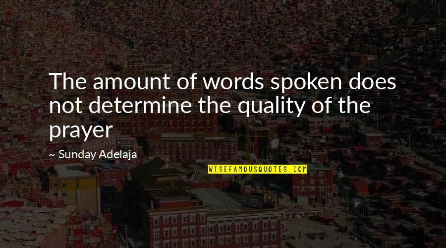 Words Not Spoken Quotes By Sunday Adelaja: The amount of words spoken does not determine