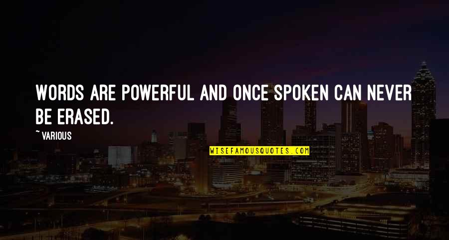 Words Not Spoken Quotes By Various: Words are powerful and once spoken can never