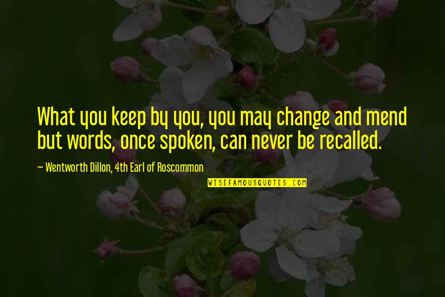 Words Not Spoken Quotes By Wentworth Dillon, 4th Earl Of Roscommon: What you keep by you, you may change