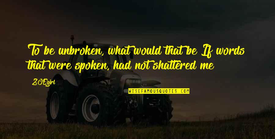 Words Not Spoken Quotes By ZOEgirl: To be unbroken, what would that be?If words