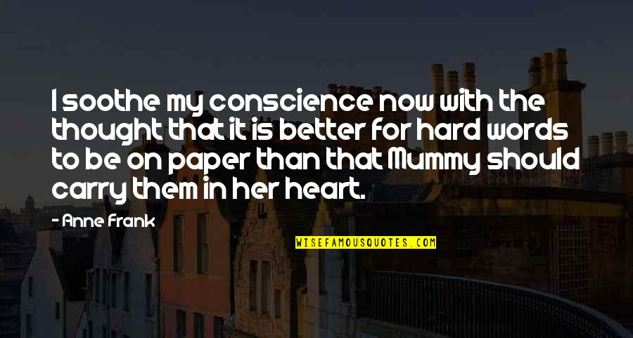 Words On Paper Quotes By Anne Frank: I soothe my conscience now with the thought