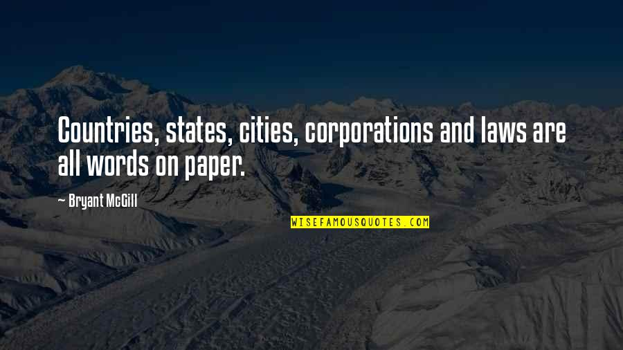 Words On Paper Quotes By Bryant McGill: Countries, states, cities, corporations and laws are all
