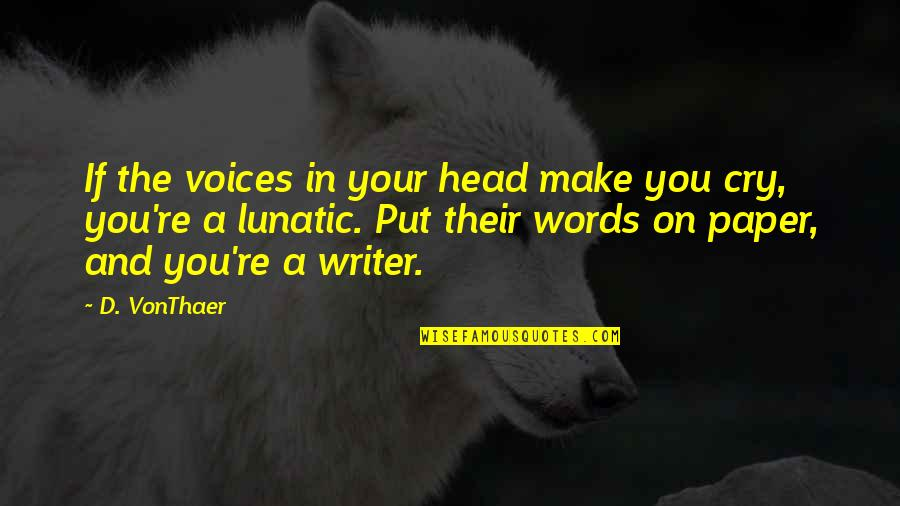 Words On Paper Quotes By D. VonThaer: If the voices in your head make you