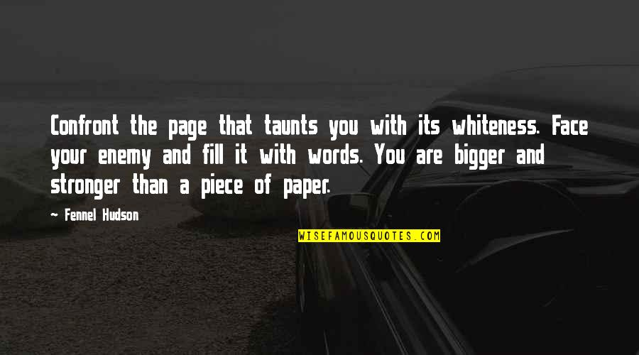 Words On Paper Quotes By Fennel Hudson: Confront the page that taunts you with its
