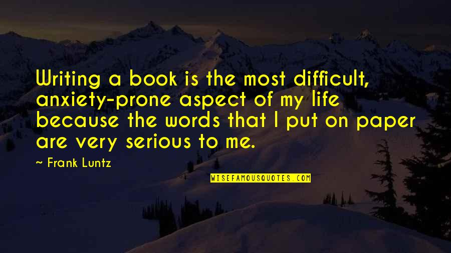 Words On Paper Quotes By Frank Luntz: Writing a book is the most difficult, anxiety-prone