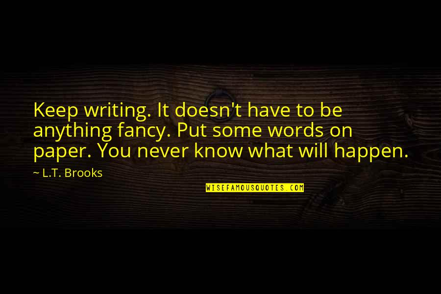Words On Paper Quotes By L.T. Brooks: Keep writing. It doesn't have to be anything