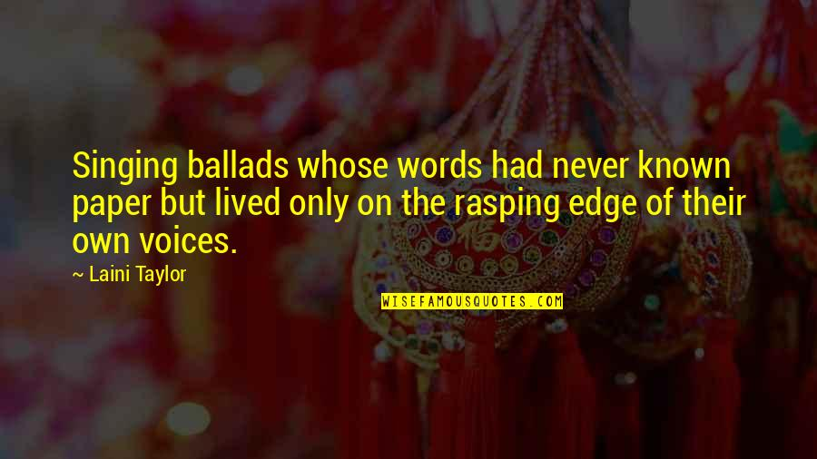 Words On Paper Quotes By Laini Taylor: Singing ballads whose words had never known paper