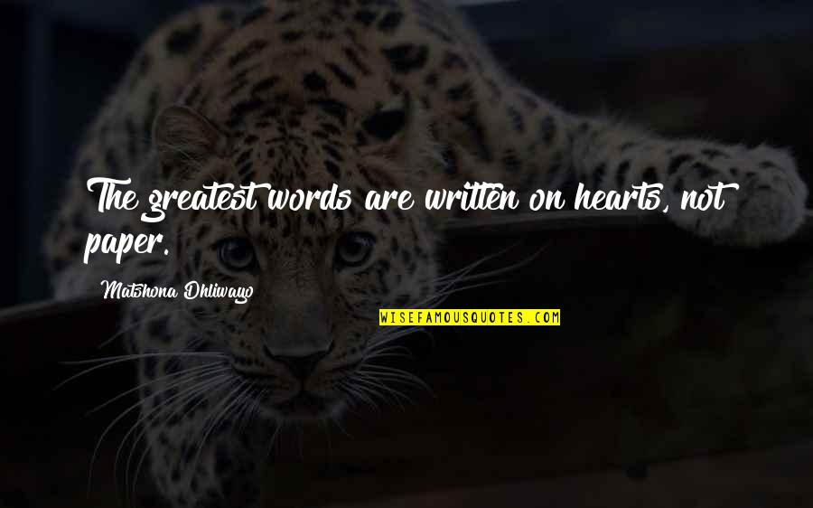 Words On Paper Quotes By Matshona Dhliwayo: The greatest words are written on hearts, not