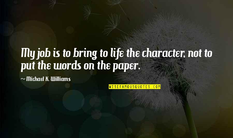 Words On Paper Quotes By Michael K. Williams: My job is to bring to life the