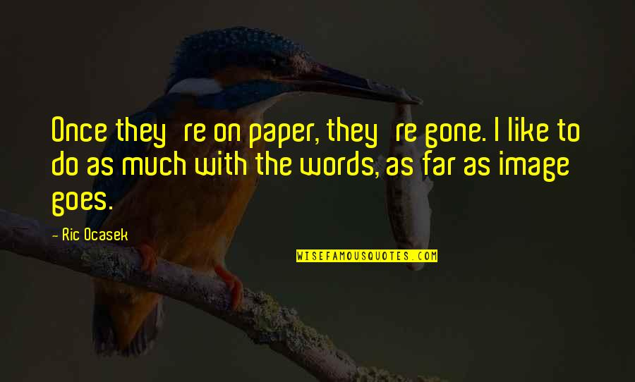 Words On Paper Quotes By Ric Ocasek: Once they're on paper, they're gone. I like