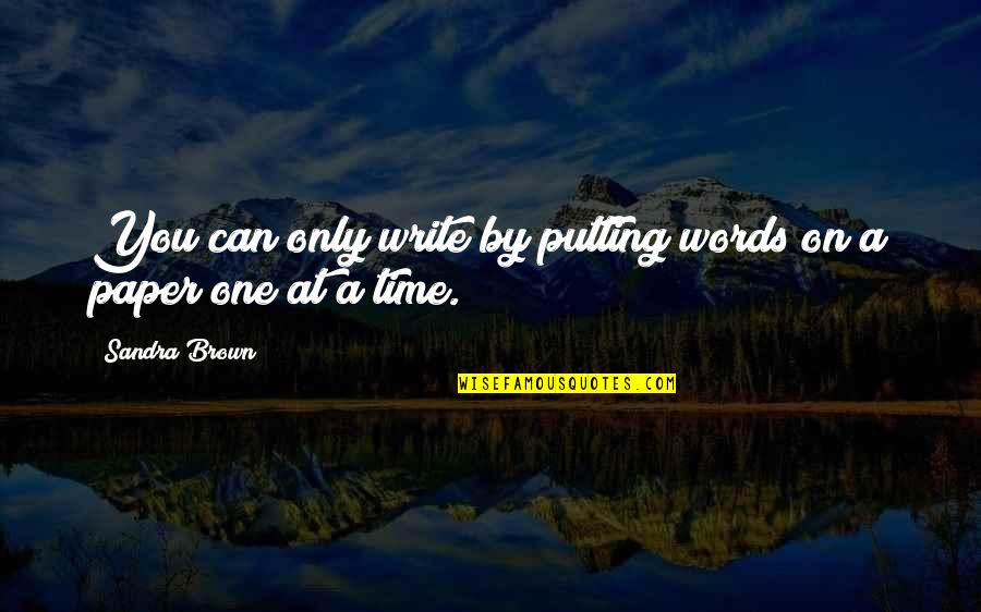 Words On Paper Quotes By Sandra Brown: You can only write by putting words on