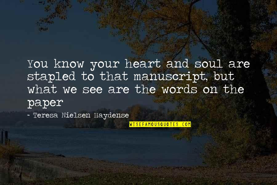 Words On Paper Quotes By Teresa Nielsen Haydense: You know your heart and soul are stapled