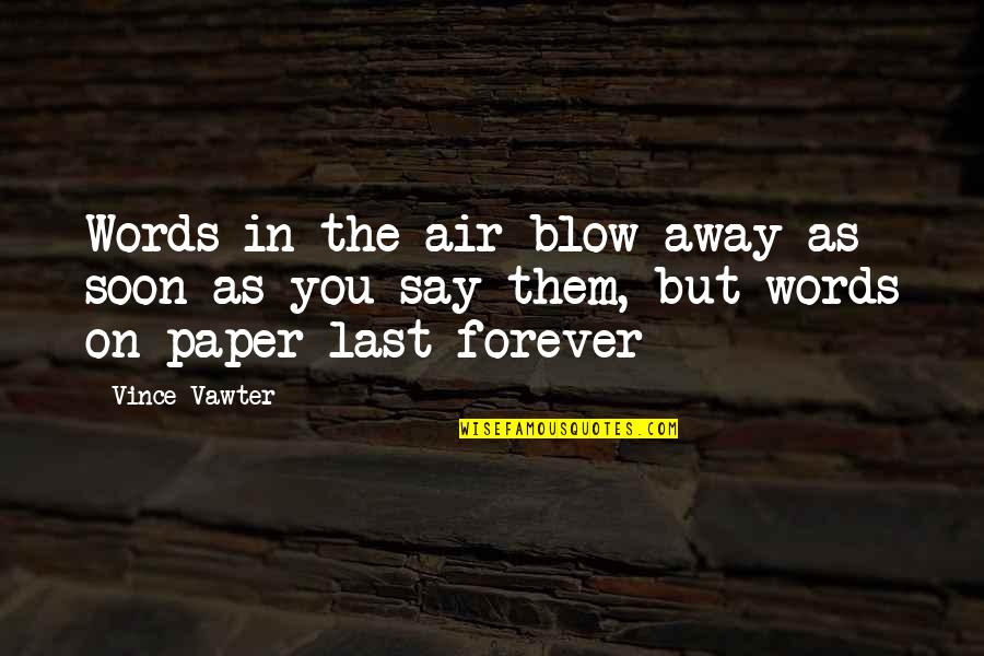 Words On Paper Quotes By Vince Vawter: Words in the air blow away as soon