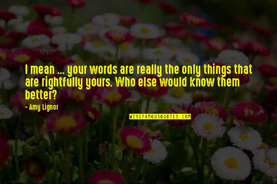 Words That Mean Quotes By Amy Lignor: I mean ... your words are really the