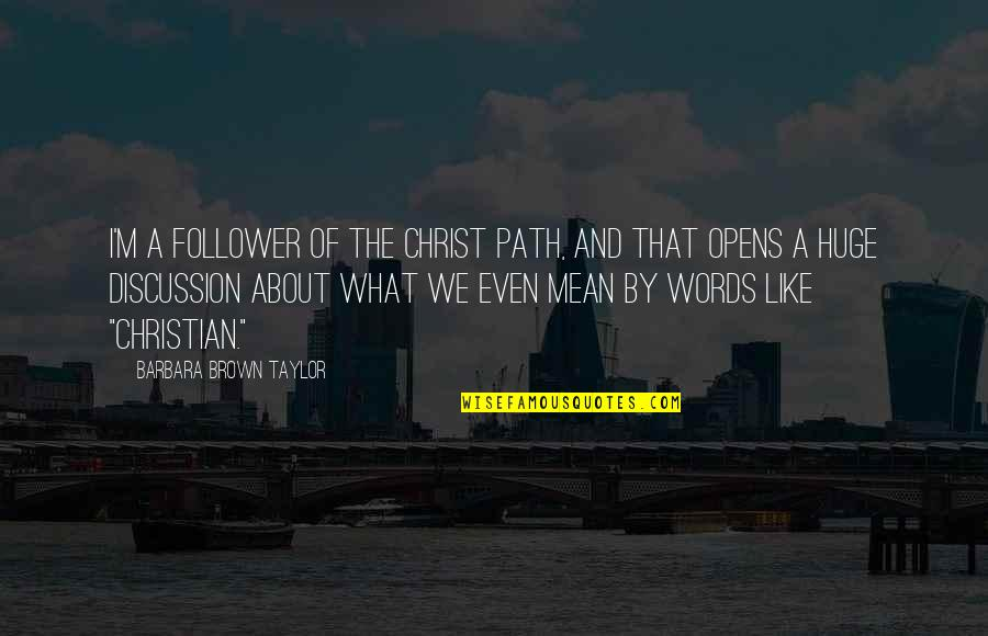 Words That Mean Quotes By Barbara Brown Taylor: I'm a follower of the Christ path, and