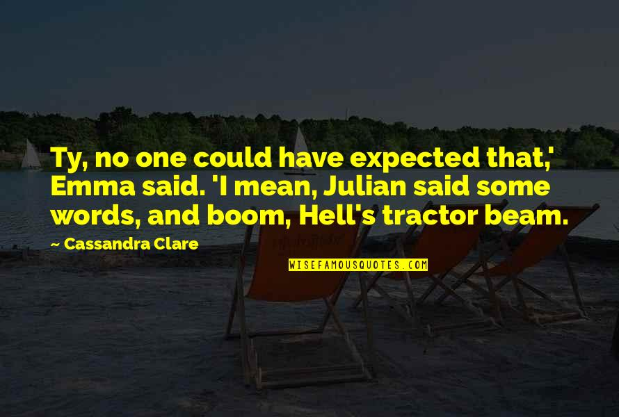 Words That Mean Quotes By Cassandra Clare: Ty, no one could have expected that,' Emma