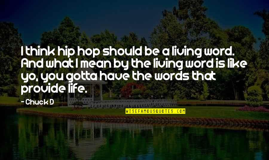 Words That Mean Quotes By Chuck D: I think hip hop should be a living