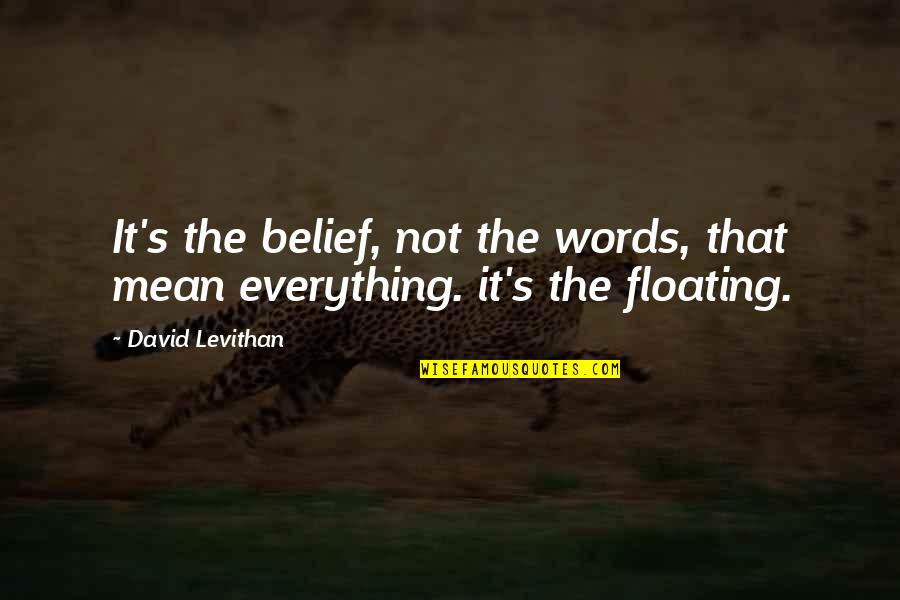 Words That Mean Quotes By David Levithan: It's the belief, not the words, that mean