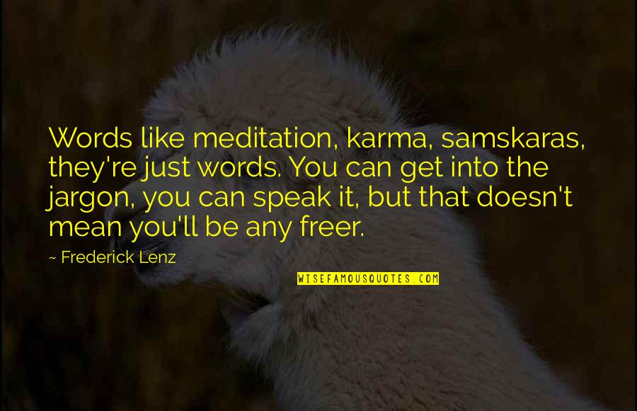 Words That Mean Quotes By Frederick Lenz: Words like meditation, karma, samskaras, they're just words.