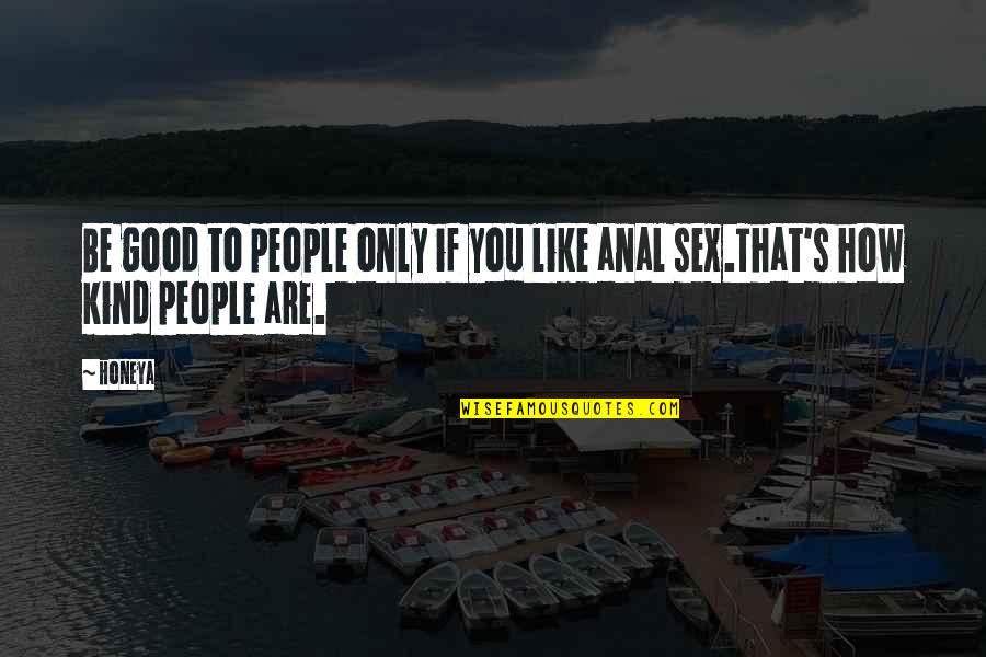 Words That Mean Quotes By Honeya: Be good to people only if you like