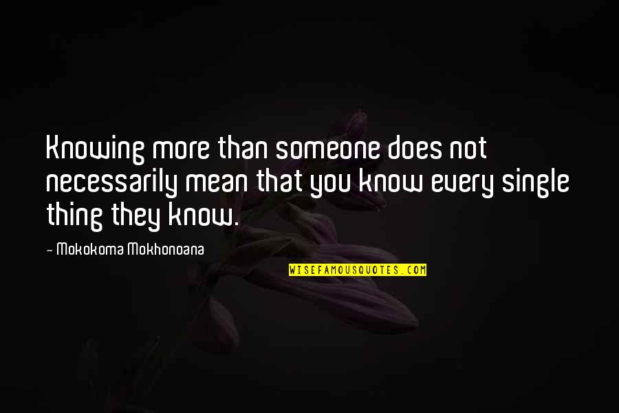 Words That Mean Quotes By Mokokoma Mokhonoana: Knowing more than someone does not necessarily mean