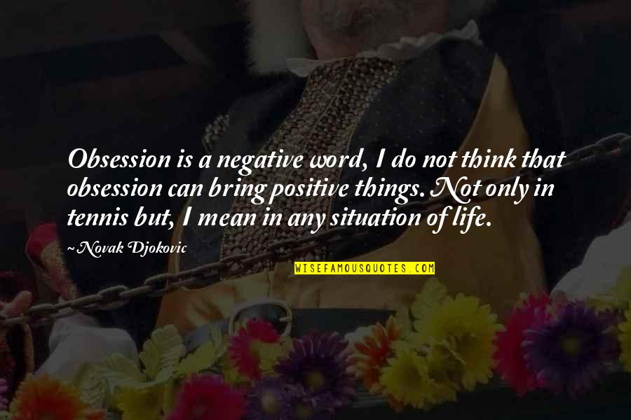 Words That Mean Quotes By Novak Djokovic: Obsession is a negative word, I do not