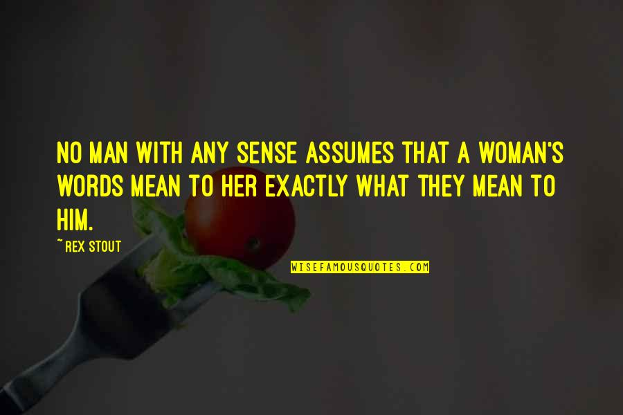 Words That Mean Quotes By Rex Stout: No man with any sense assumes that a
