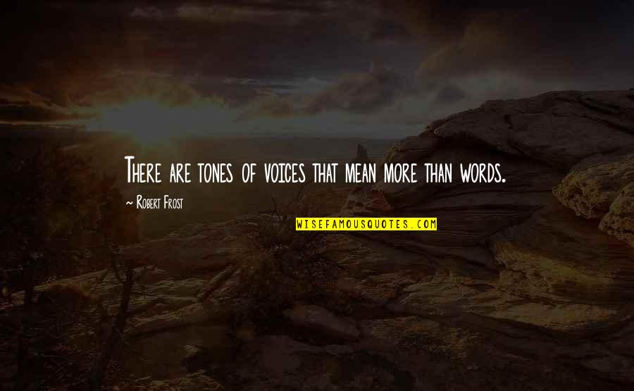 Words That Mean Quotes By Robert Frost: There are tones of voices that mean more