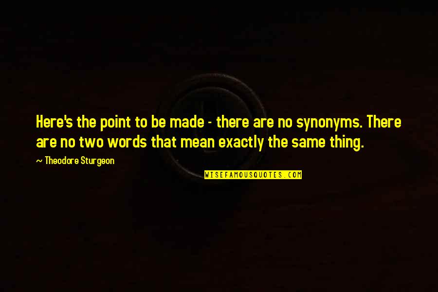 Words That Mean Quotes By Theodore Sturgeon: Here's the point to be made - there