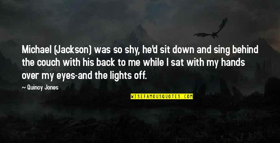 Words To Put Before Quotes By Quincy Jones: Michael (Jackson) was so shy, he'd sit down