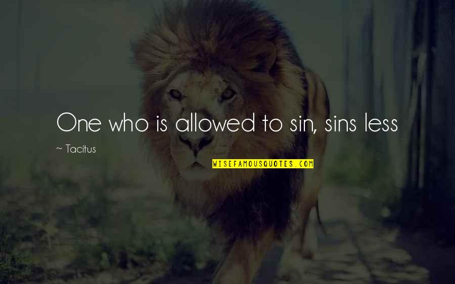 Words To Put Before Quotes By Tacitus: One who is allowed to sin, sins less