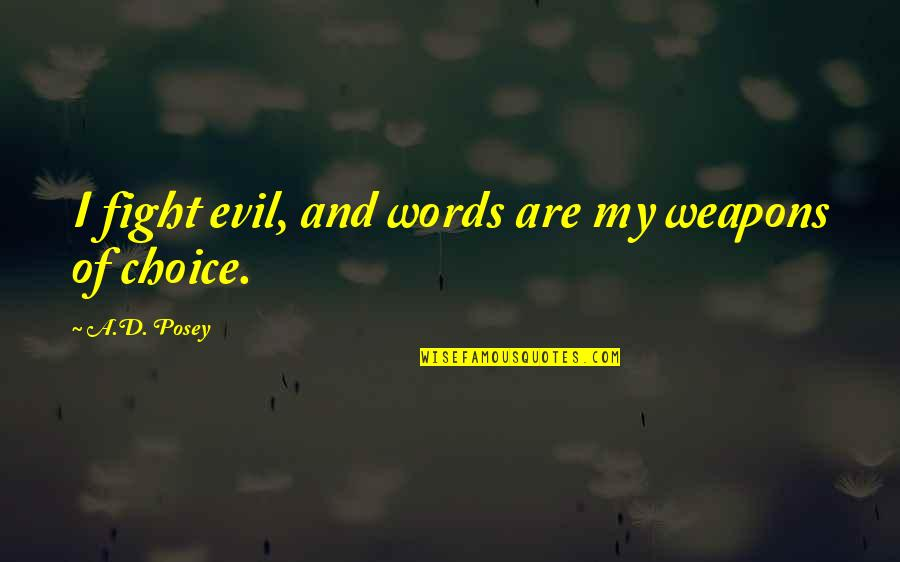 Words Weapons Quotes By A.D. Posey: I fight evil, and words are my weapons