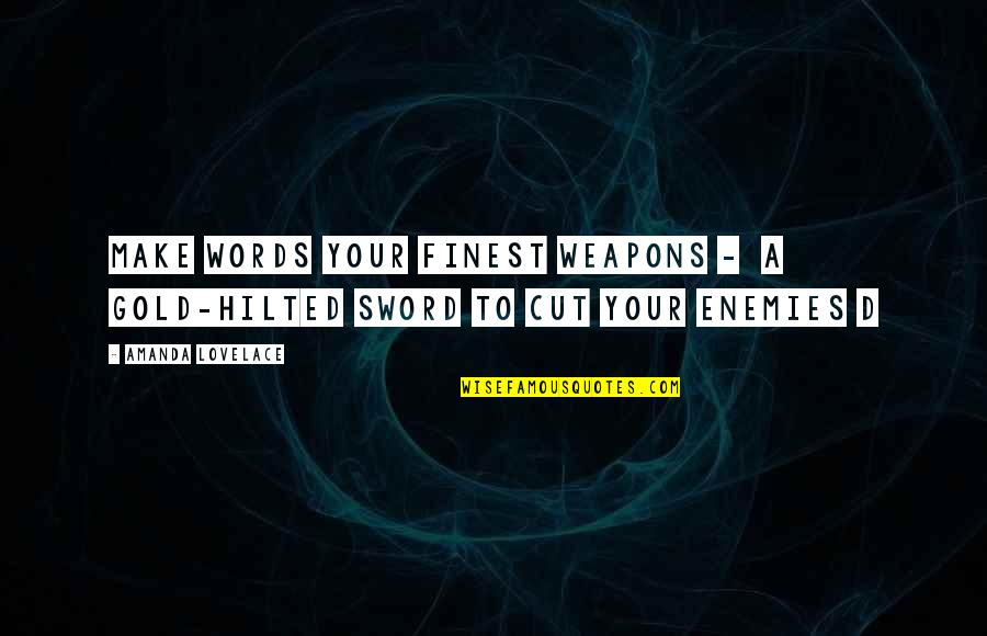 Words Weapons Quotes By Amanda Lovelace: make words your finest weapons - a gold-hilted
