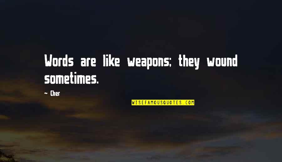 Words Weapons Quotes By Cher: Words are like weapons; they wound sometimes.