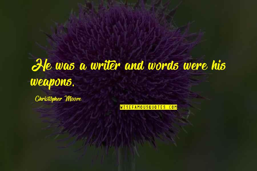 Words Weapons Quotes By Christopher Moore: He was a writer and words were his