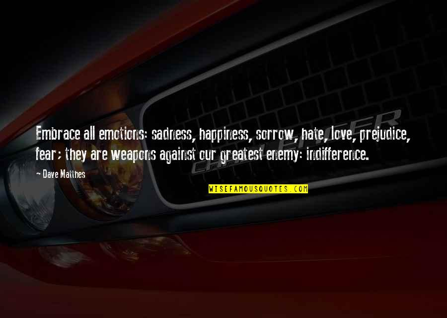 Words Weapons Quotes By Dave Matthes: Embrace all emotions: sadness, happiness, sorrow, hate, love,