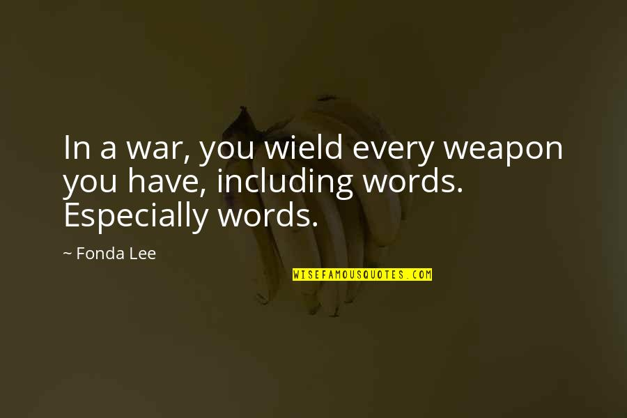 Words Weapons Quotes By Fonda Lee: In a war, you wield every weapon you