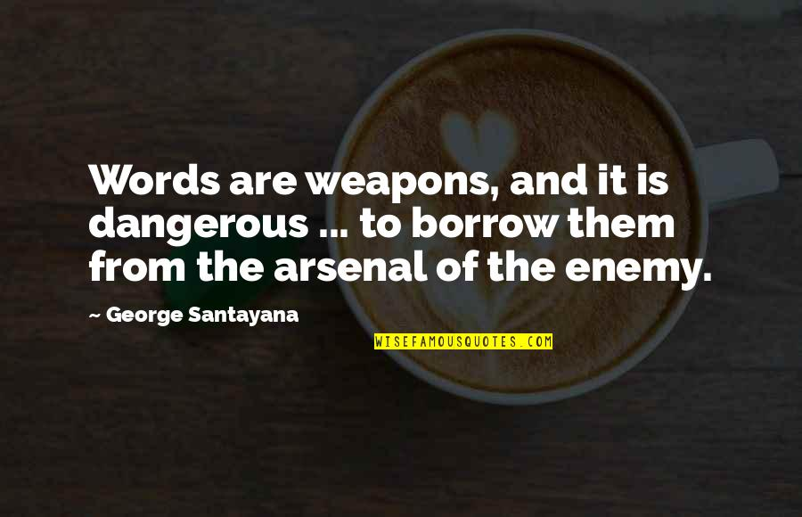 Words Weapons Quotes By George Santayana: Words are weapons, and it is dangerous ...