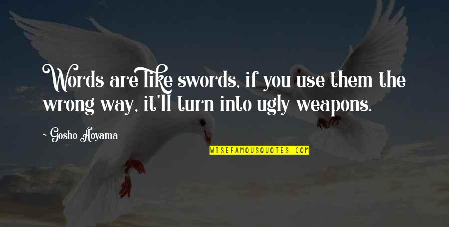 Words Weapons Quotes By Gosho Aoyama: Words are like swords, if you use them