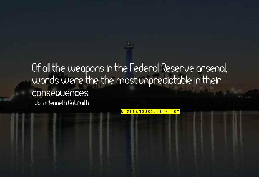 Words Weapons Quotes By John Kenneth Galbraith: Of all the weapons in the Federal Reserve