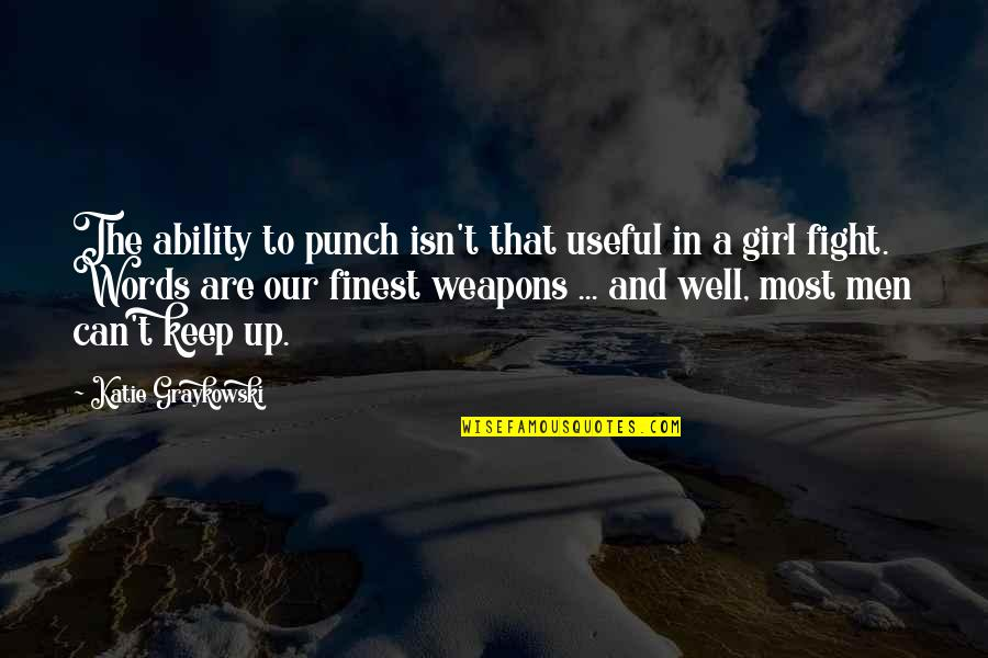 Words Weapons Quotes By Katie Graykowski: The ability to punch isn't that useful in