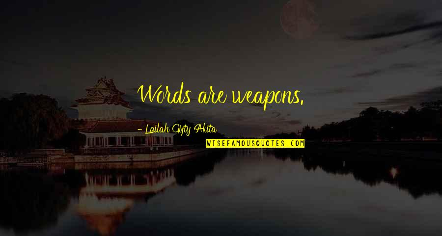 Words Weapons Quotes By Lailah Gifty Akita: Words are weapons.