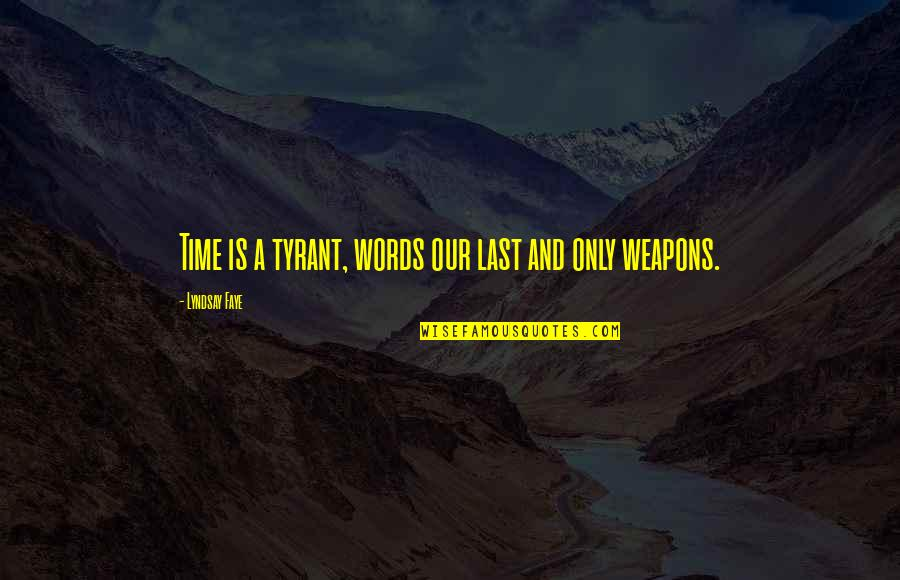 Words Weapons Quotes By Lyndsay Faye: Time is a tyrant, words our last and