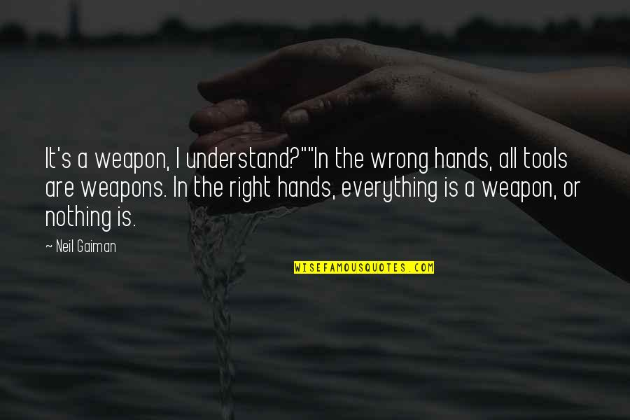 "Words Weapons Quotes By Neil Gaiman: It's a weapon, I understand?""""In the wrong hands,"