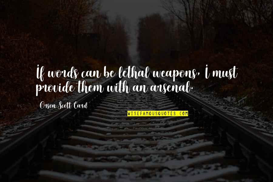 Words Weapons Quotes By Orson Scott Card: If words can be lethal weapons, I must