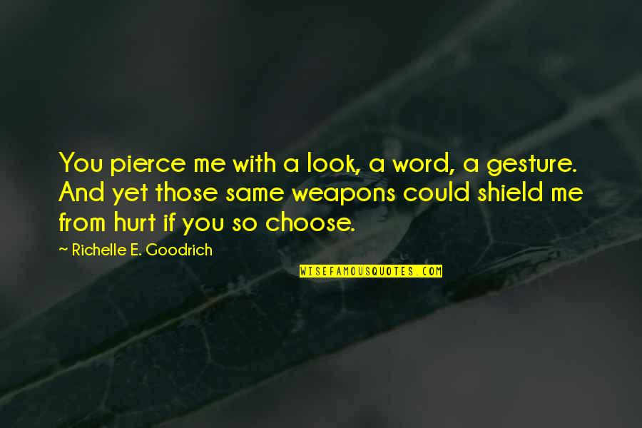 Words Weapons Quotes By Richelle E. Goodrich: You pierce me with a look, a word,
