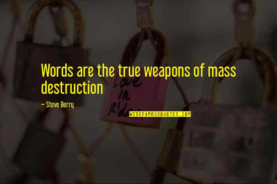 Words Weapons Quotes By Steve Berry: Words are the true weapons of mass destruction